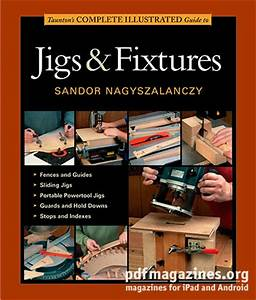 Taunton's Complete Illustrated Guide - Jigs and Fixtures ...