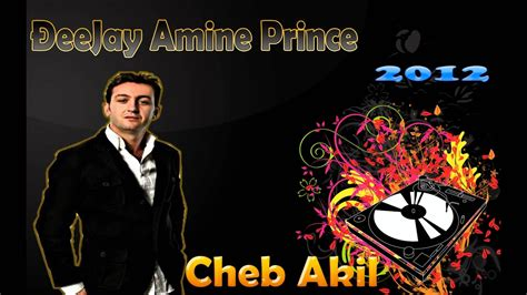 Cheb Akil - L3ichk EL Mamnou3 2012 remix Dj Amine Prince ...