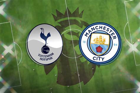 Tottenham vs Man City LIVE! Latest team news, lineups ...