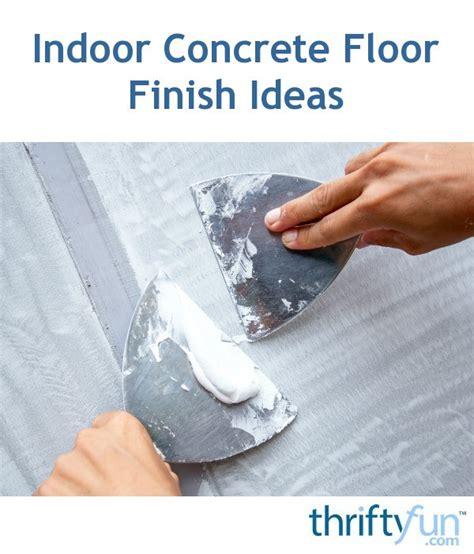 indoor concrete floor finish ideas thriftyfun