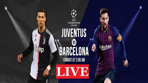 Juventus Vs Barcelona Match / How To Watch Juventus Vs ...