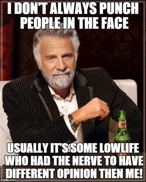 Different Memes - the most interesting man in the world meme imgflip