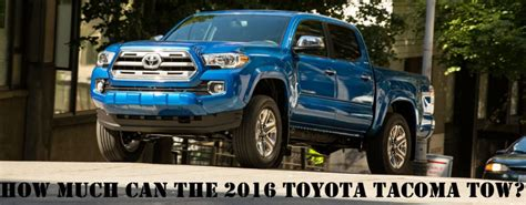 Towing Capacity Of Toyota Tacoma by What Is The Towing Capacity Of The 2016 Toyota Tacoma