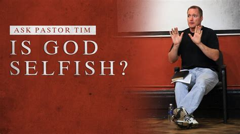 Is God Selfish?  Tim Conway Youtube