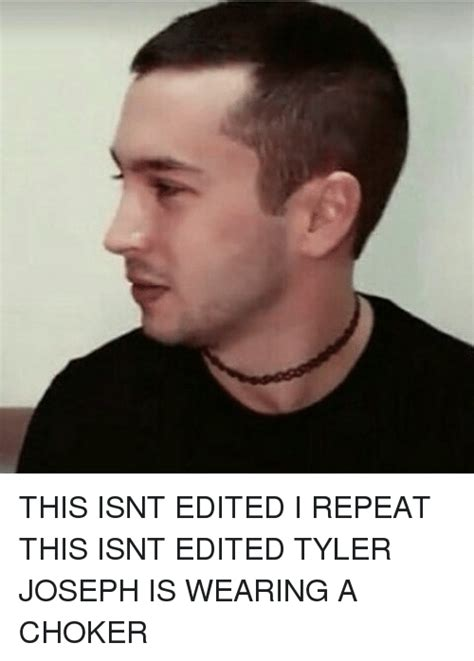 Tyler Joseph Memes - this isnt edited i repeat this isnt edited tyler joseph is wearing a choker meme on sizzle