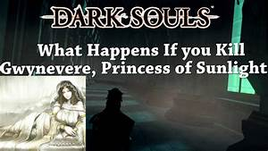 Dark Souls 1 | What Happens If you Kill Gwynevere ...