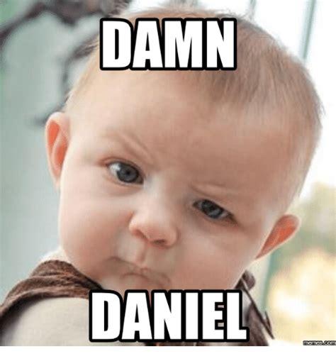 Daniel Meme - 25 best memes about damn daniel know your damn daniel know your memes