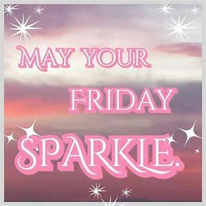 May Your Friday Sparkle Pictures, Photos, and Images for ...