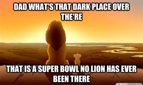 Lions Super Bowl Meme - dad what s that dark place over the re that is a super bowl no lion has ever been there lion