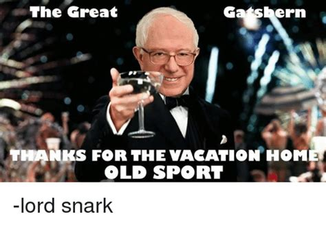 Old Sport Meme - the great ern thanks for the vacation home old sport lord snark sports meme on sizzle
