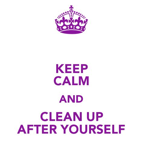 Cleaning Up After Yourself Quotes