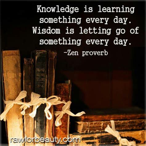 zen quotes knowledge wisdom inspirational proverb quote learning something books proverbs everyday sayings go letting every words quotesgram learn thoughts
