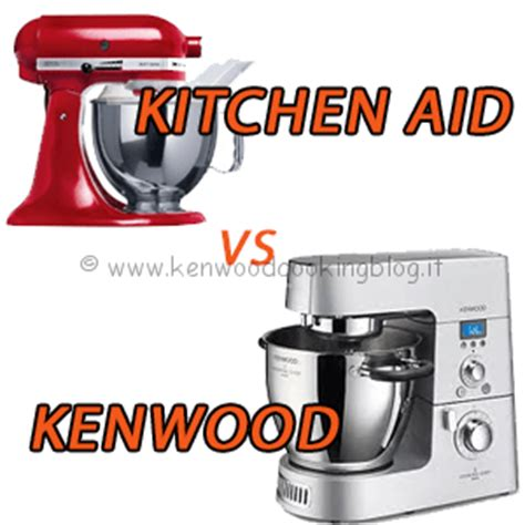 Meglio KitchenAid o Kenwood Cooking Chef differenze quale