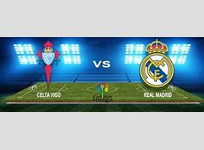 Celta Vs Real Madrid Preview, Prediction, Team News
