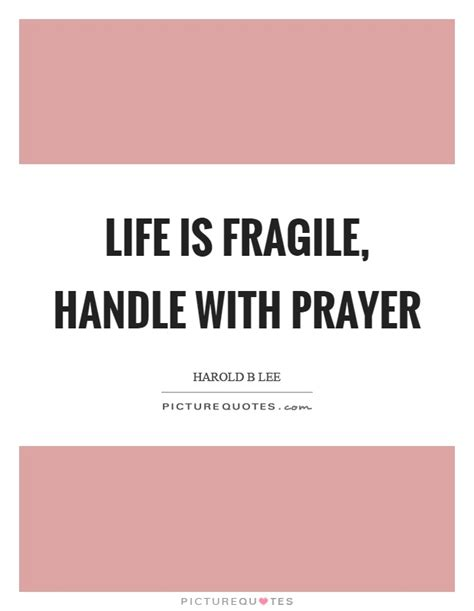 Life Is Fragile Handle With Prayer Quotes