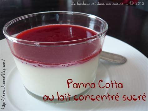 panna cotta avec du lait concentr 233 sucr 233 le bonheur est dans ma cuisine