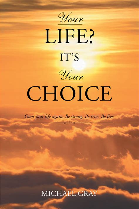 Michael Gray's New Book, 'Your Life? It's Your Choice,' Is ...