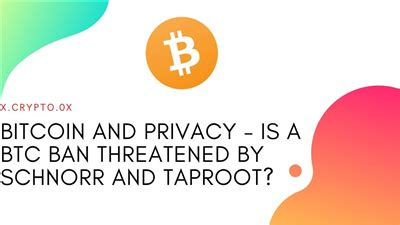 Taproot, schnorr and mast are complementary innovations that bring fascinating and complex transactional capabilities into bitcoin. Bitcoin and privacy - is a BTC ban threatened by Schnorr and Taproot?