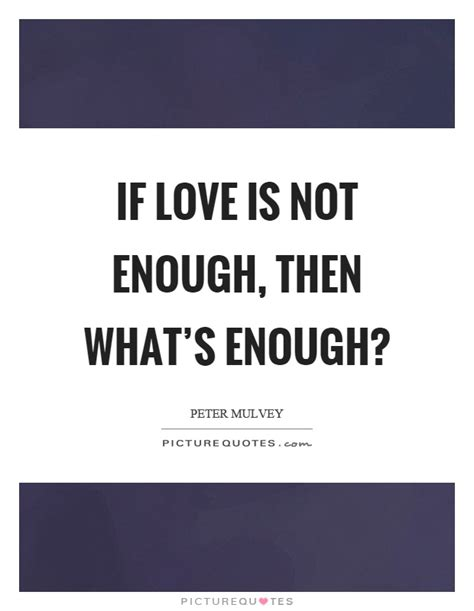 Is Love Enough Quotes