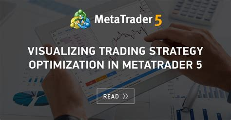 visualizing trading strategy optimization  metatrader