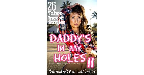 Daddys In My Holes 11 26 Taboo Incest Stories By