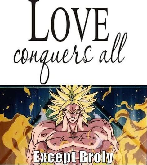 Broly Meme - love conquers all except broly dbz memes dragonball z memes pinterest love meme and love