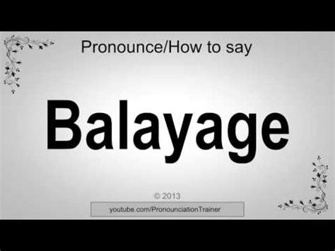 How To Pronounce Balayage Youtube