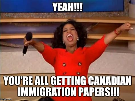 Immigration Memes - oprah quot you re all getting canadian immigration papers quot imgflip