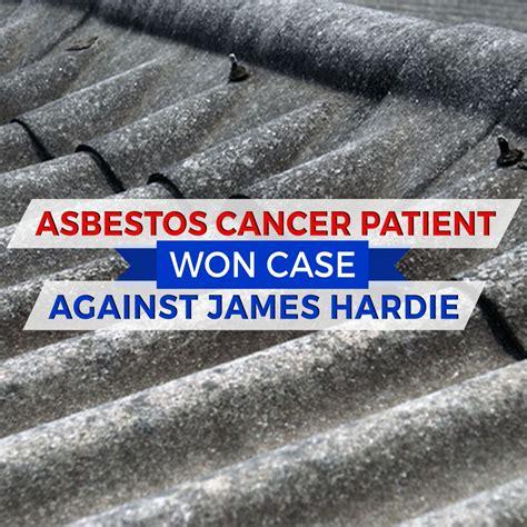 asbestos cancer patient won case  james hardie