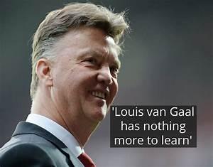 Louis van Gaal ... Van Gaal Quotes