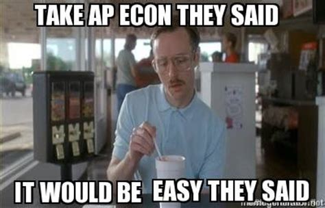 Econ Memes - meme creator take ap econ they said it would be easy they said meme generator at memecreator org