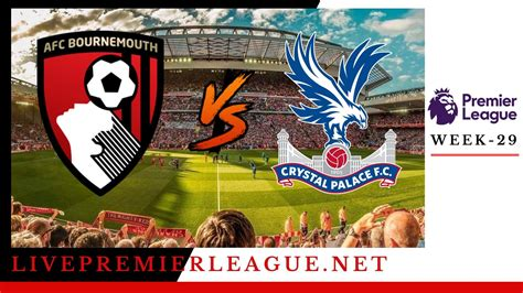 AFC Bournemouth Vs Crystal Palace Live Stream | EPL Week 30