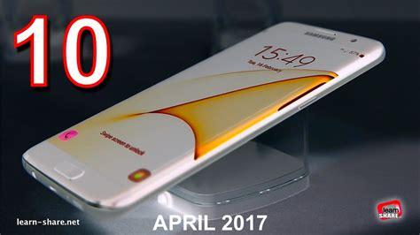 top smartphones 2017 top 10 smartphones april 2017 learn net