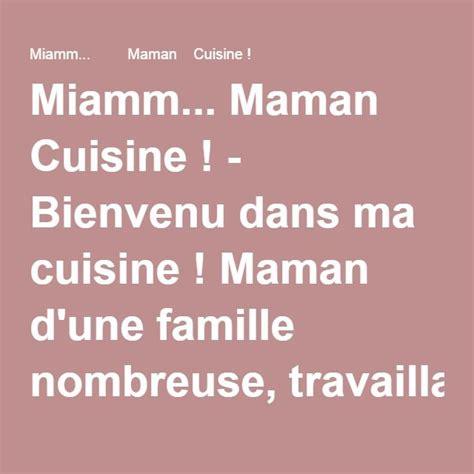 cuisine famille nombreuse miamm maman cuisine bienvenu dans ma cuisine