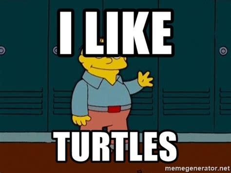 I Like Turtles Meme - i like turtles ralph wiggum meme generator