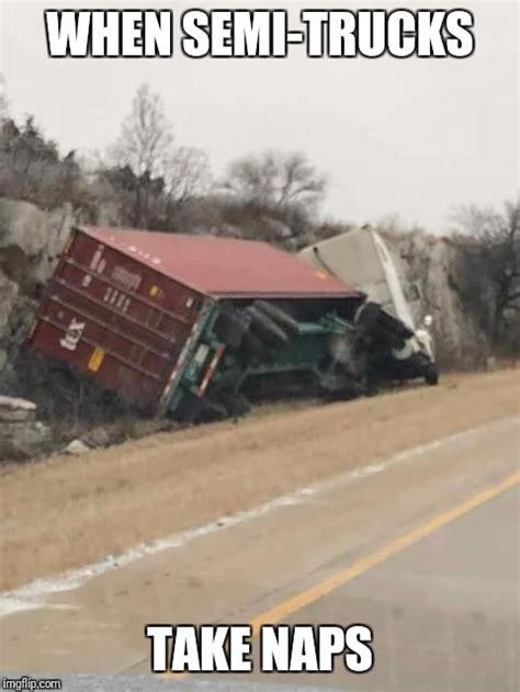 Semi Truck Memes - how semi truck naps imgflip