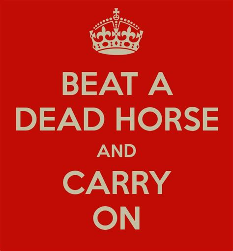 Beating A Dead Horse Meme - 18 best images about sage advice on pinterest assemblages pathological liar and garden plants