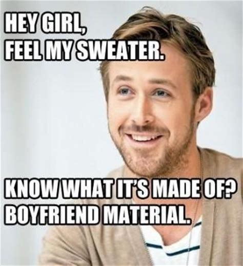 Boyfriend Birthday Meme - hey girl feel my sweater know what it s made of boyfriend picture quotes