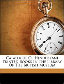 Catalogue Of Hindustani Printed Books In The Library Of