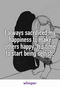 I always sacrif... Selfish Time Quotes
