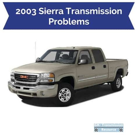gmc sierra transmission problems drivetrain resource