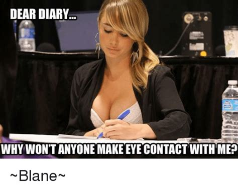 Hot Girl Problems Meme - dear diary why won t anyone make eye contact with me blane meme on me me