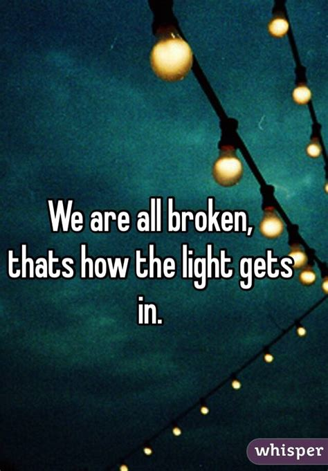 how the light gets in we are all broken thats how the light gets in