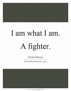 I am what I am. A fighter | Picture Quotes