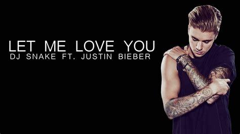 dj snake ft justin bieber let me love you lyrics dj snake ft justin bieber let me love you lyrics