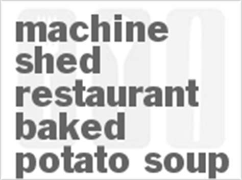 copycat machine shed restaurant baked potato soup recipe