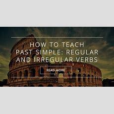 How To Teach Past Simple  Regularirregular Verbs