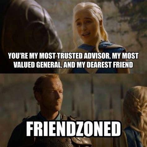 Got Meme - gameofthrones ser jorah just got friendzoned meme game of thrones memes and quotes