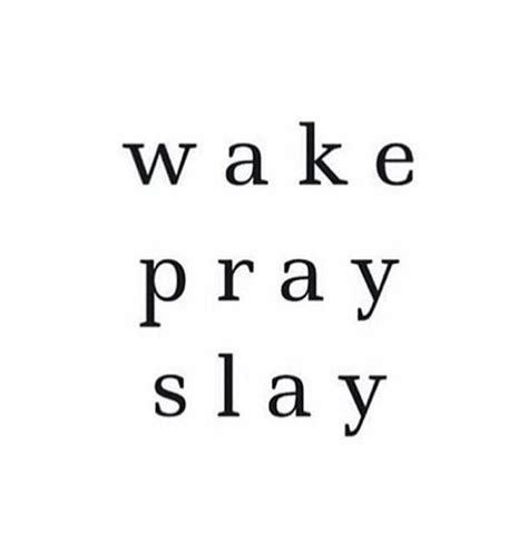 wake pray slay inspirational quotes bio quotes