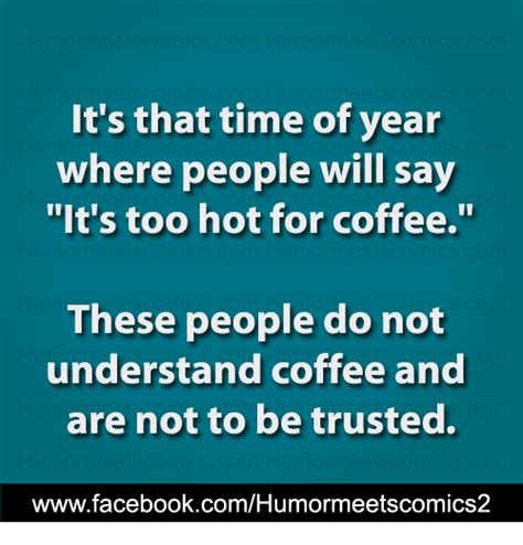 Coffee gets its deliciousness from a series of chemical reactions, so i get it. 25+ Best Memes About Its Too Hot   Its Too Hot Memes